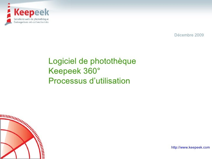 Logiciel de photothèque Keepeek 360° Processus d'utilisation Décembre 2009 http://www.keepeek.com