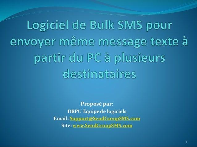 Proposé par: DRPU Équipe de logiciels Email: Support@SendGroupSMS.com Site: www.SendGroupSMS.com 1