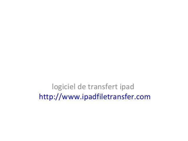 logiciel de transfert ipad http://www.ipadfiletransfer.com
