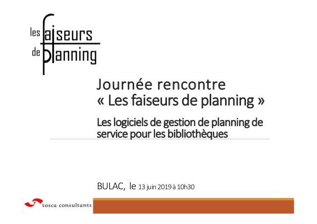 Journée rencontre « Les faiseurs de planning » Leslogicielsdegestiondeplanningde servicepourlesbibliothèques BULAC, le 13j...