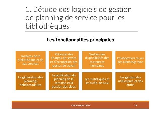1. L'étude des logiciels de gestion de planning de service pour les bibliothèques TOSCA CONSULTANTS 12 Horaires de la bibl...