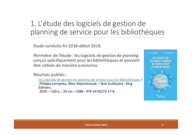 1. L'étude des logiciels de gestion de planning de service pour les bibliothèques Etude conduite fin 2018-début 2019. Péri...