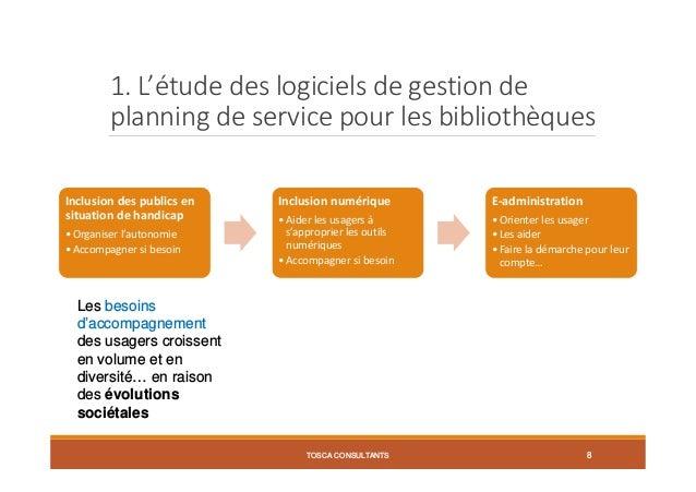 1. L'étude des logiciels de gestion de planning de service pour les bibliothèques TOSCA CONSULTANTS 8 Inclusion des public...