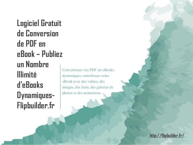 Logiciel Gratuit de Conversion de PDF en eBook–Publiez un Nombre Illimité d'eBooksDynamiques- Flipbuilder.fr  Convertissez...
