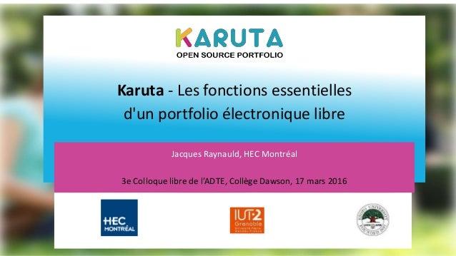 Karuta - Les fonctions essentielles d'un portfolio électronique libre h Jacques Raynauld, HEC Montréal 3e Colloque libre d...