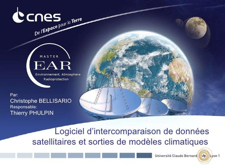 Logiciel d'intercomparaison de données satellitaires et sorties de modèles climatiques Par: Christophe BELLISARIO Responsa...