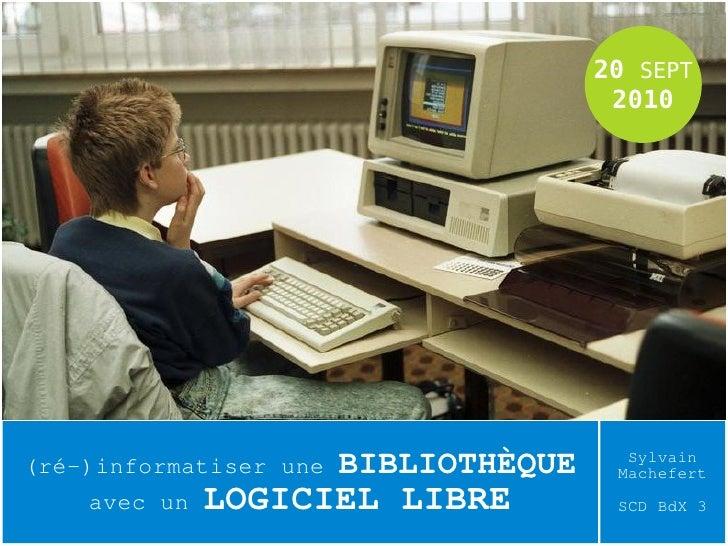 20 SEPT                                         2010     (ré-)informatiser une   BIBLIOTHÈQUE     Sylvain                 ...