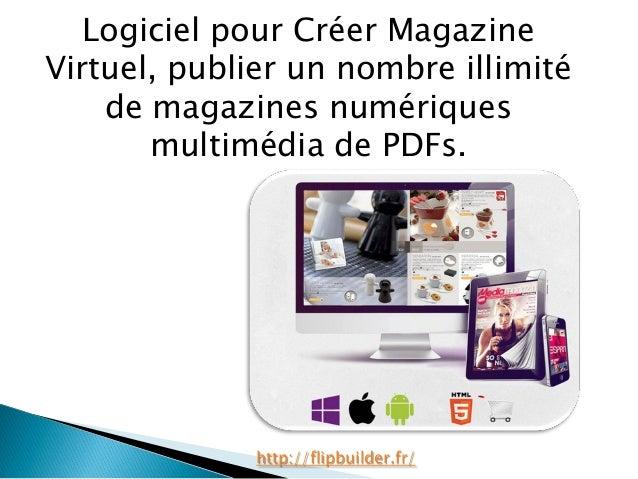 Logicielpour CréerMagazine Virtuel, publierun nombreillimitéde magazines numériquesmultimédiade PDFs.  http://flipbuilder....