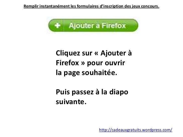 Remplir instantanément les formulaires d'inscription des jeux concours. <br />Cliquez sur «Ajouter à Firefox» pour ouvri...