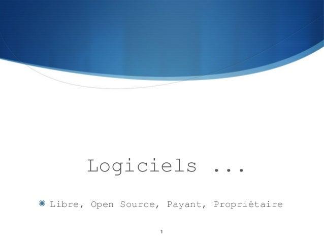 Logiciels ... Libre, Open Source, Payant, Propriétaire 1