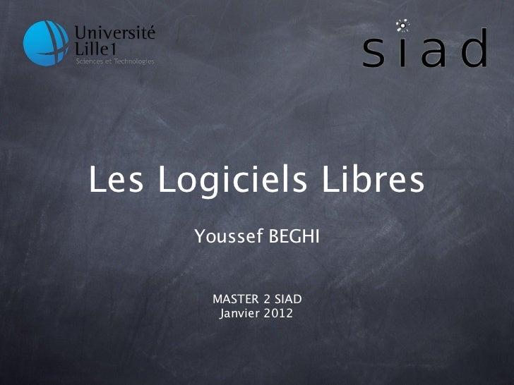 Les Logiciels Libres      Youssef BEGHI       MASTER 2 SIAD        Janvier 2012