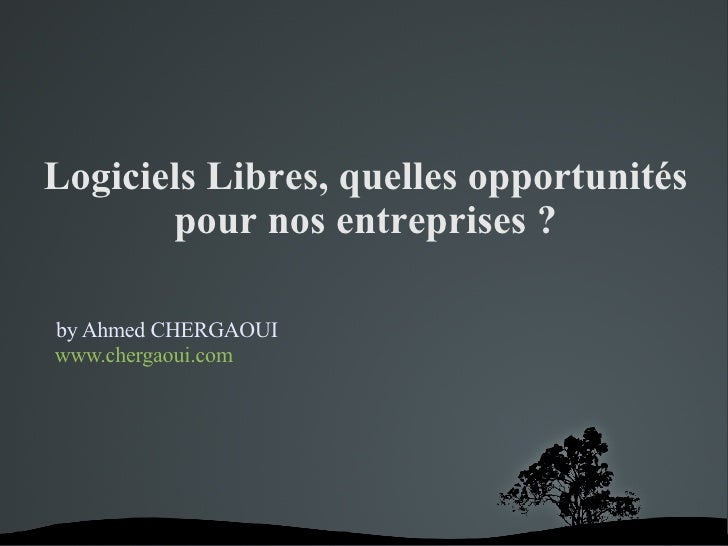 Logiciels Libres, quelles opportunités pour nos entreprises ? by Ahmed CHERGAOUI www.chergaoui.com