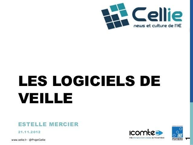 LES LOGICIELS DE     VEILLE     ESTELLE MERCIER     2 1 .1 1 .2 0 1 2                                1www.cellie.fr - @Pro...