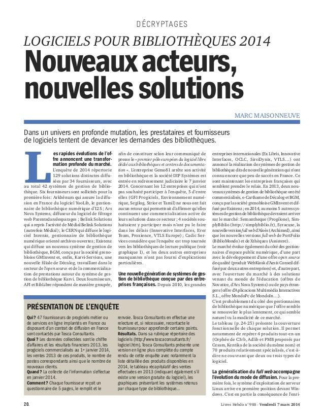 DÉCRYPTAGES  LOGICIELS POUR BIBLIOTHÈQUES 2014  Nouveaux acteurs, nouvelles solutions Marc Maisonneuve  Dans un univers en...