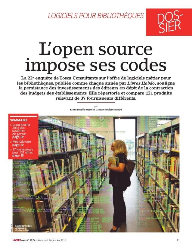 DOS- SIER LOGICIELS POUR BIBLIOTHÈQUES L'open source impose ses codes par Emmanuelle Asselin et Marc Maisonneuve La 22e en...