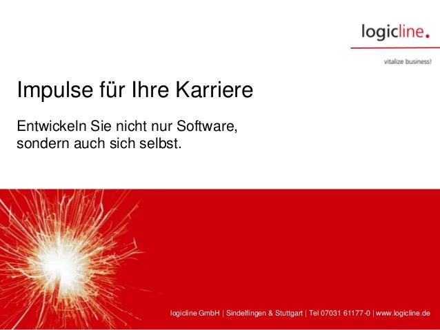 logicline GmbH | Planiestraße 10 | 71063 Sindelfingen | Tel 07031 61177-0 | www.logicline.deImpulse für Ihre Karrierelogic...