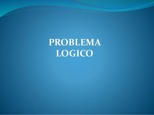 PROBLEMA LOGICO
