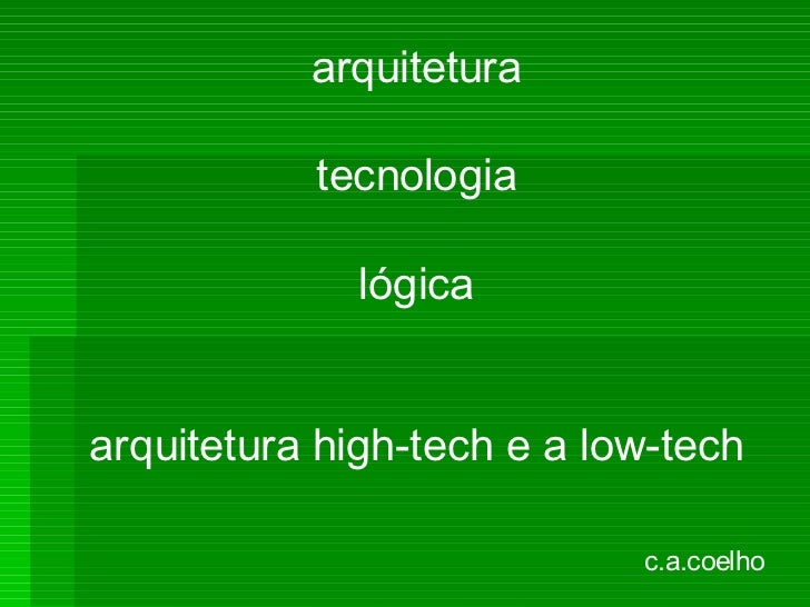 arquitetura           tecnologia             lógicaarquitetura high-tech e a low-tech                            c.a.coelho