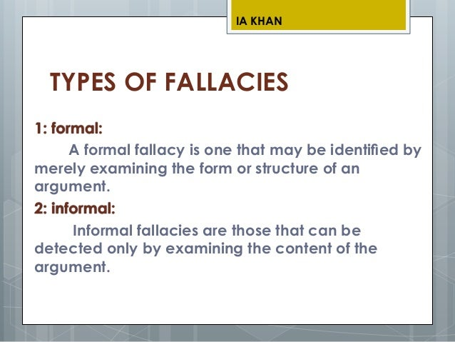 informal fallacy An informal fallacy is an argument whose stated premises fail to support their proposed conclusion informal fallacies often come about because of an error in reasoning.