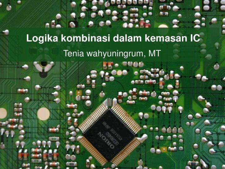 Logika kombinasi dalam kemasan IC       Tenia wahyuningrum, MT