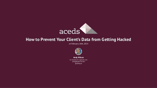 How to Prevent Your Client's Data from Getting Hacked on February 26th, 2014  Andy Wilson Co-founder of Logikcull.com andy...