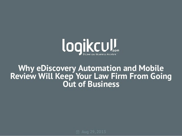 Why eDiscovery Automation and Mobile Review Will Keep Your Law Firm From Going Out of Business  Aug 29, 2013