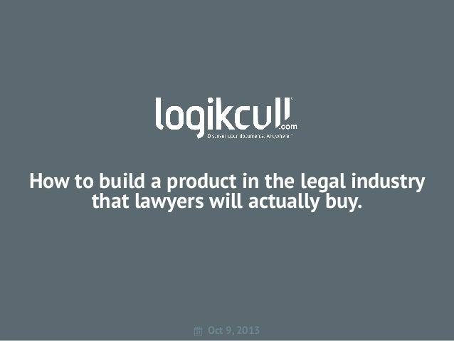 How to build a product in the legal industry that lawyers will actually buy.  Oct 9, 2013