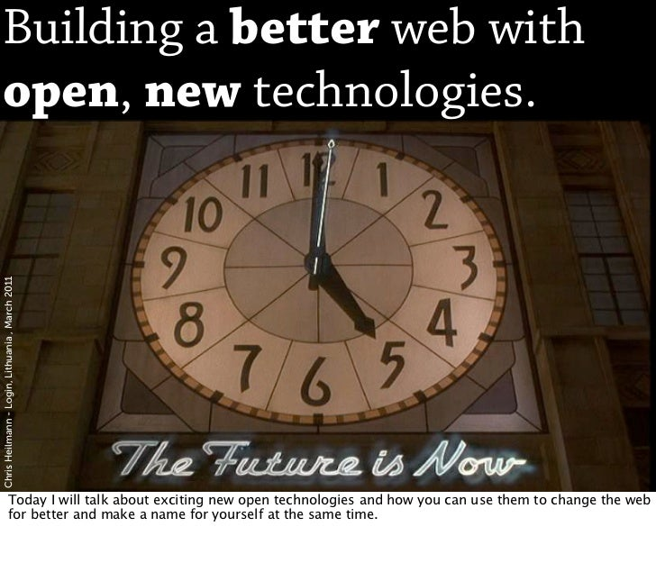 Building a better web withopen, new technologies.Chris Heilmann - Login, Lithuania , March 2011                       Toda...