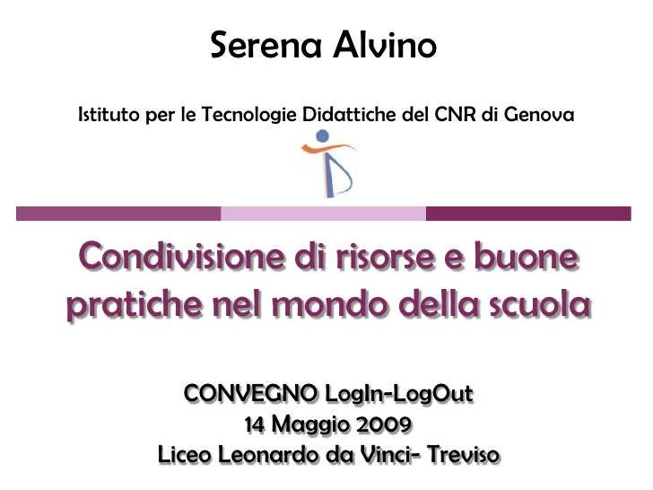 Serena Alvino Istituto per le Tecnologie Didattiche del CNR di Genova      Condivisione di risorse e buone pratiche nel mo...