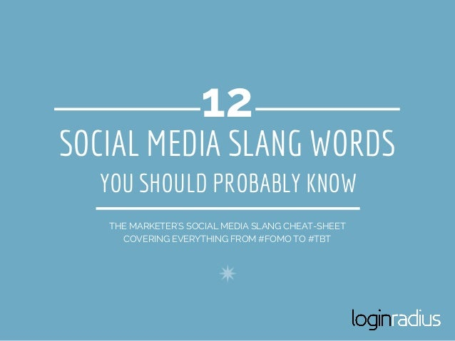 SOCIAL MEDIA SLANG WORDS THE MARKETER'S SOCIAL MEDIA SLANG CHEAT-SHEET COVERING EVERYTHING FROM #FOMO TO #TBT 12 YOU SHOUL...