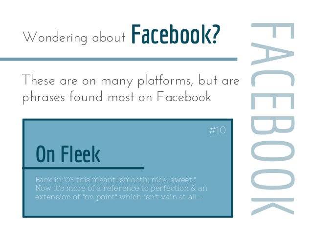"""On Fleek Facebook? Back in '03 this meant """"smooth, nice, sweet."""" Now it's more of a reference to perfection & an extension..."""