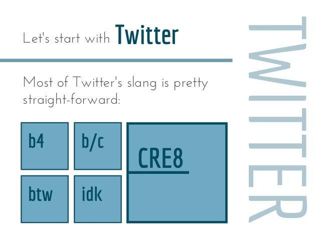 b4 b/c btw idk CRE8 Twitter TWITTER Let'sstartwith MostofTwitter'sslangispretty straight-forward: