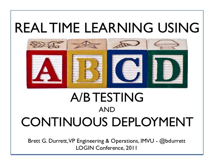 REAL TIME LEARNING USING                 A/B TESTING                            ANDCONTINUOUS DEPLOYMENT Brett G. Durrett,...