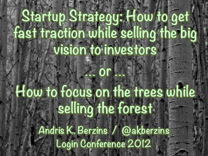 Startup Strategy: How to getfast traction while selling the big        vision to investors              … or …How to focus...