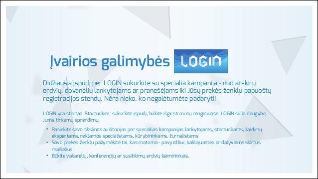 Įvairios galimybės Didžiausią įspūdį per LOGIN sukurkite su specialia kampanija - nuo atskirų erdvių, dovanėlių lankytojam...