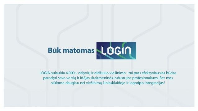 Būk matomas  LOGIN sulaukia 4.000+ dalyvių ir didžiulio viešinimo - tai pats efektyviausias būdas  parodyti savo verslą ir...