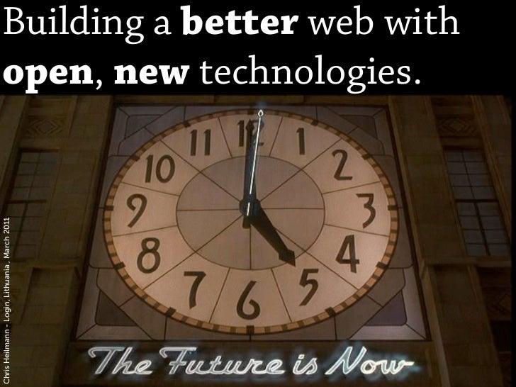 Building a better web withopen, new technologies.Chris Heilmann - Login, Lithuania , March 2011