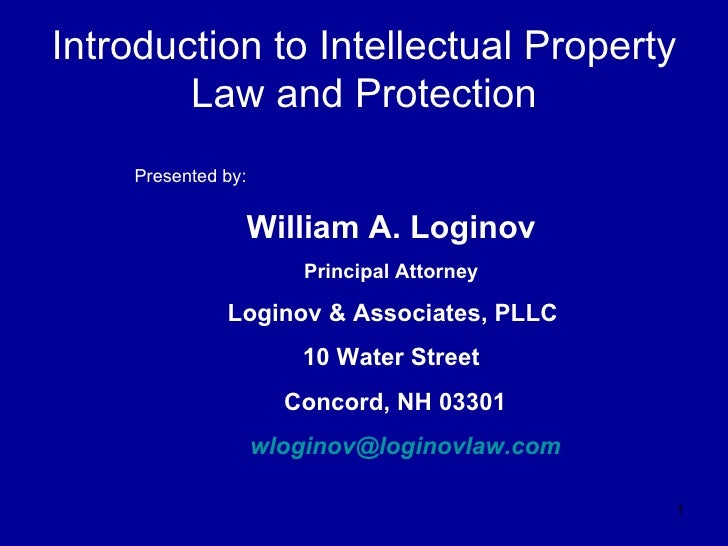 Introduction to Intellectual Property Law and Protection Presented by: William A. Loginov Principal Attorney   Loginov & A...