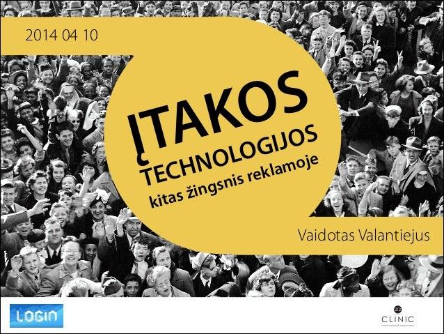 ĮTAKOS TECHNOLOGIJOS kitas žingsnis reklamoje Vaidotas Valantiejus 2014 04 10