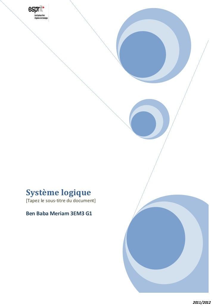 Système logique[Tapez le sous-titre du document]Ben Baba Meriam 3EM3 G1                                    2011/2012