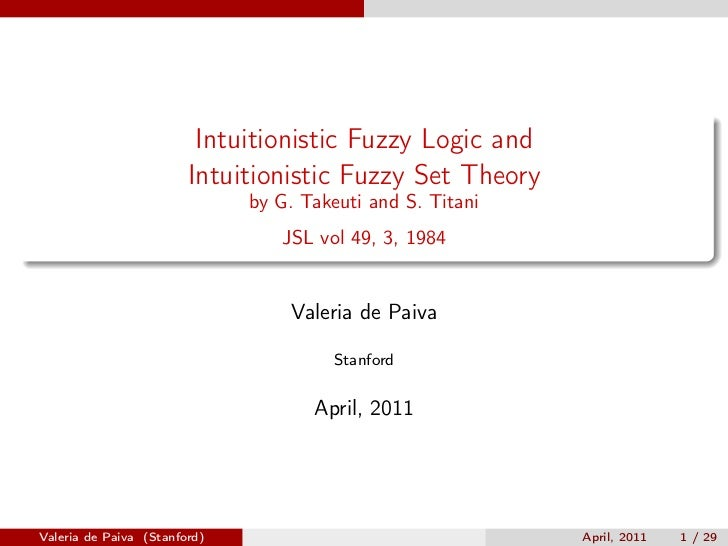 Intuitionistic Fuzzy Logic and                        Intuitionistic Fuzzy Set Theory                              by G. T...