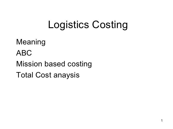 Logistics Costing Meaning ABC Mission based costing Total Cost anaysis