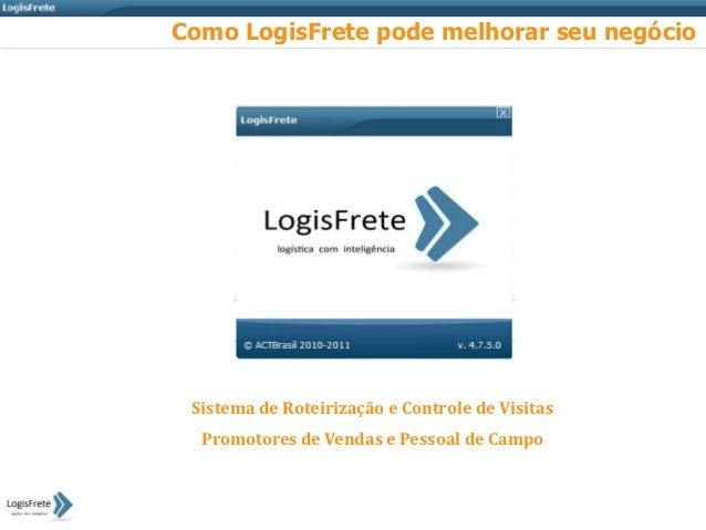 Como LogisFrete pode melhorar seu negócio Sistema de Roteirização e Controle de Visitas  Promotores de Vendas e Pessoal de...