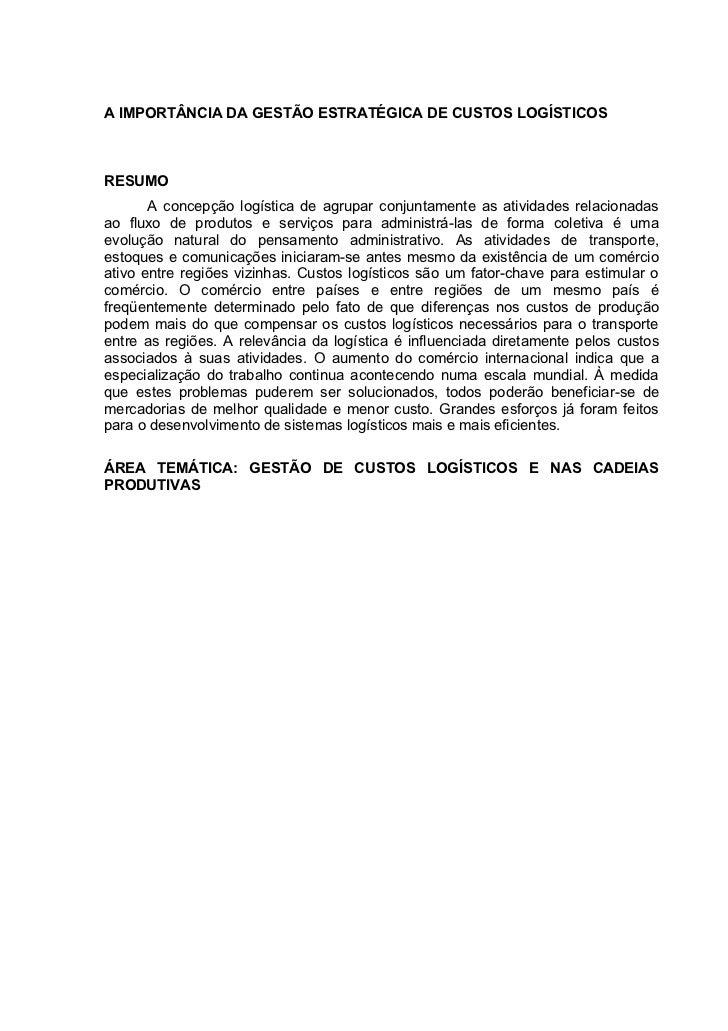 A IMPORTÂNCIA DA GESTÃO ESTRATÉGICA DE CUSTOS LOGÍSTICOSRESUMO       A concepção logística de agrupar conjuntamente as ati...