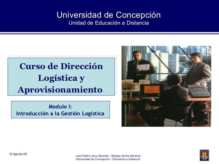Universidad de Concepción Unidad de Educación a Distancia Curso de Dirección Logística y Aprovisionamiento  Modulo I: Intr...