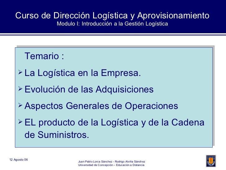 Curso de Dirección Logística y Aprovisionamiento Modulo I: Introducción a la Gestión Logística <ul><li>Temario : </li></ul...