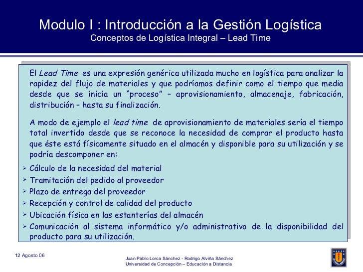 Modulo I : Introducción a la Gestión Logística Conceptos de Logística Integral – Lead Time <ul><li>El  Lead Time  es una e...