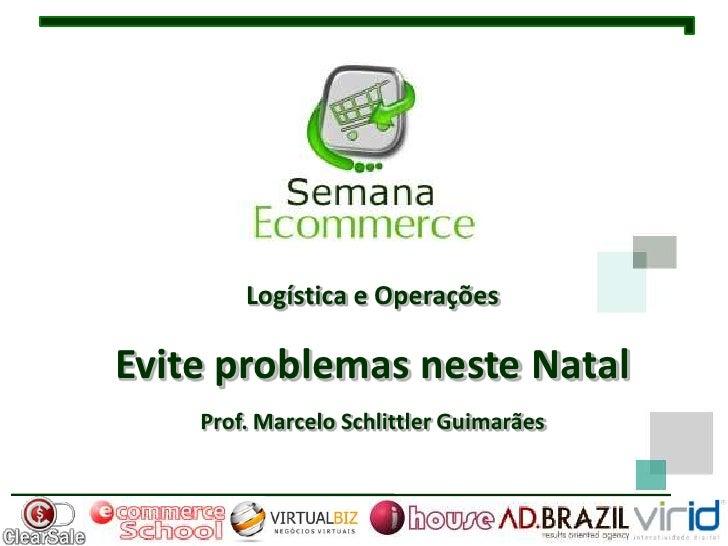 Logística e OperaçõesEvite problemas neste Natal    Prof. Marcelo Schlittler Guimarães