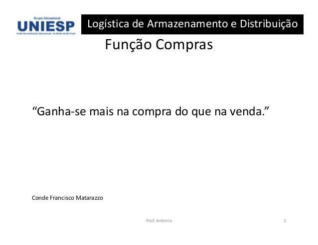 """Logística de Armazenamento e Distribuição                            Função Compras""""Ganha-se mais na compra do que na vend..."""