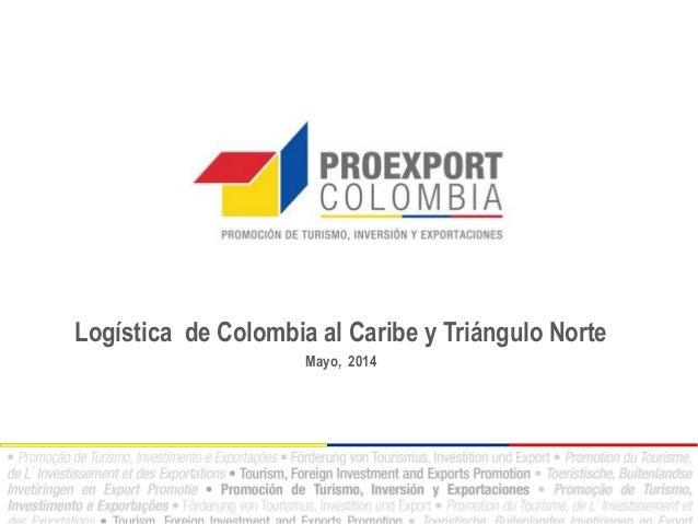 Logística de Colombia al Caribe y Triángulo Norte Mayo, 2014